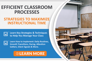 EFFICIENT CLASSROOM PROCESSES: STRATEGIES TO MAXIMIZE INSTRUCTIONAL TIME