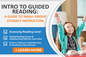 INTRO TO GUIDED READING: A GUIDE TO SMALL GROUP LITERACY INSTRUCTION